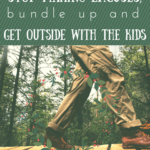 Five Reasons to Stop Making Excuses, Bundle Up, and Get Outside with the Kids