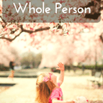Understanding Your Child as a Whole Person