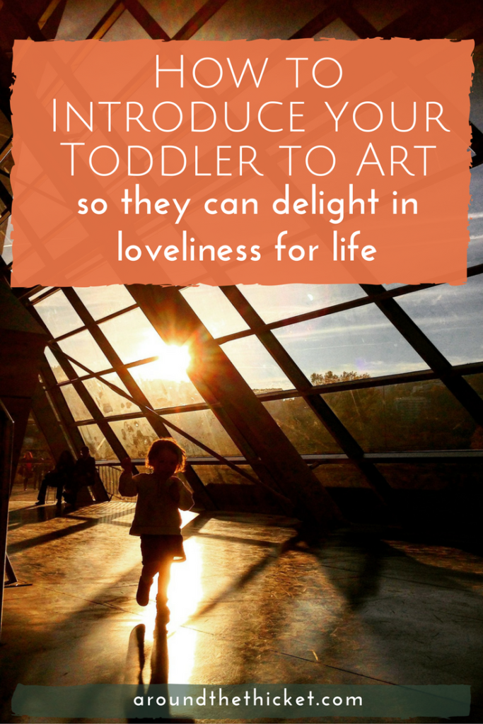 How to Introduce your Toddler to Art (so they can delight in loveliness for life)