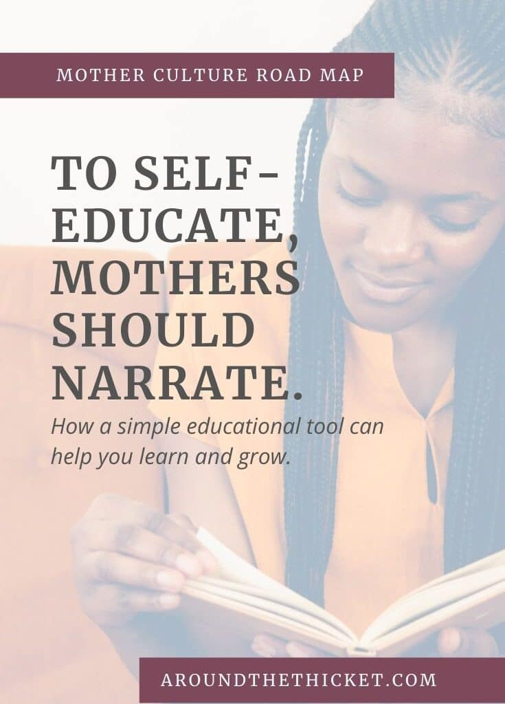 Narration is not just for schoolchildren. As Charlotte Mason wrote, we don't know something until we can tell or write about it. Narration can and should play a part of our mother culture learning.
