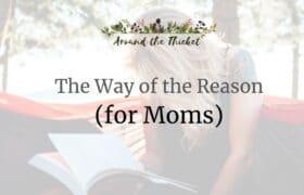 charlotte mason way of the reason for moms