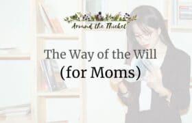 charlotte mason way of the will moms (1)