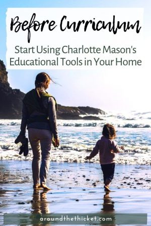You don't need a curriculum to get started with the Charlotte Mason method. However, you do need an understanding of a few, simple principles. Find out where to start.